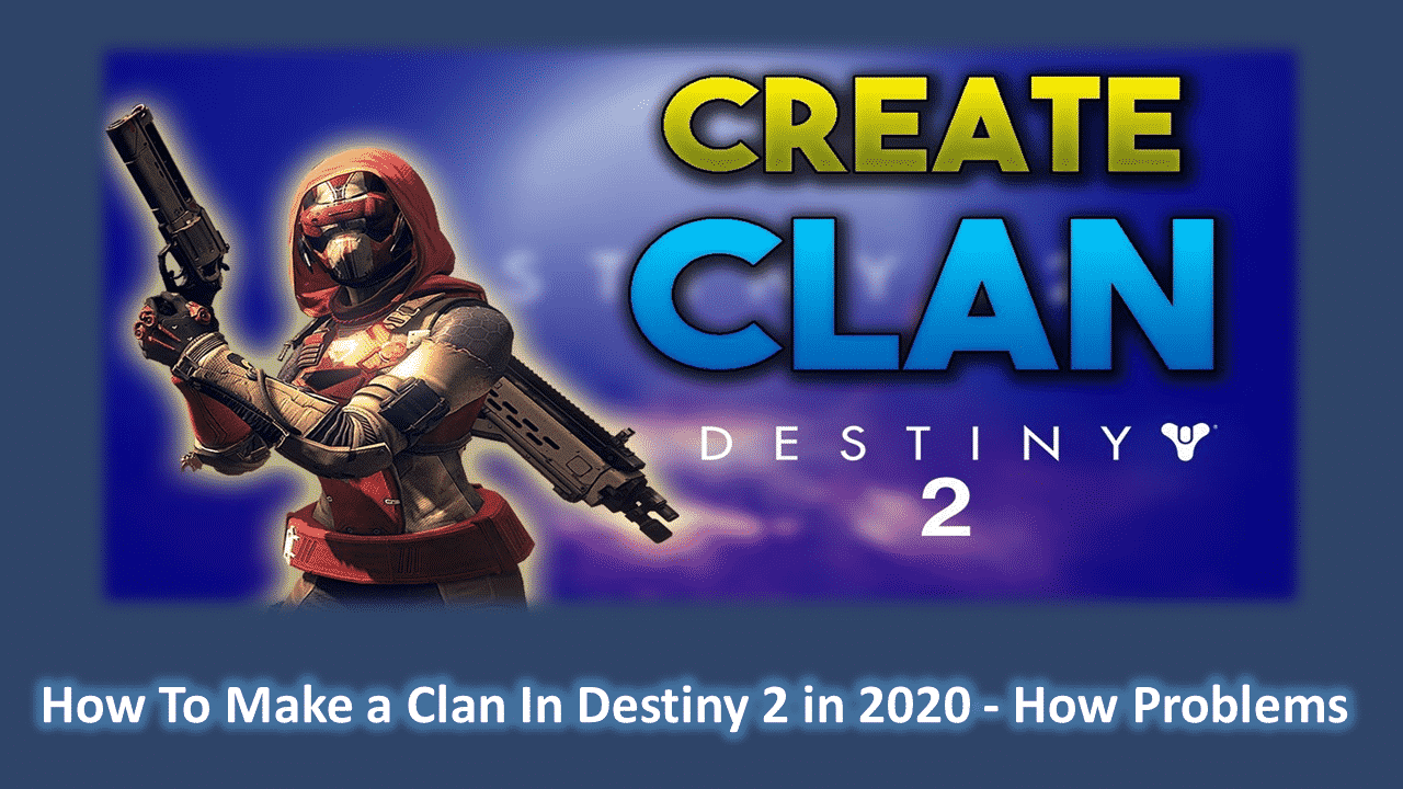 How To Make a Clan In Destiny 2 in 2020 - How Problems
